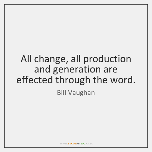 All change, all production and generation are effected through the word.