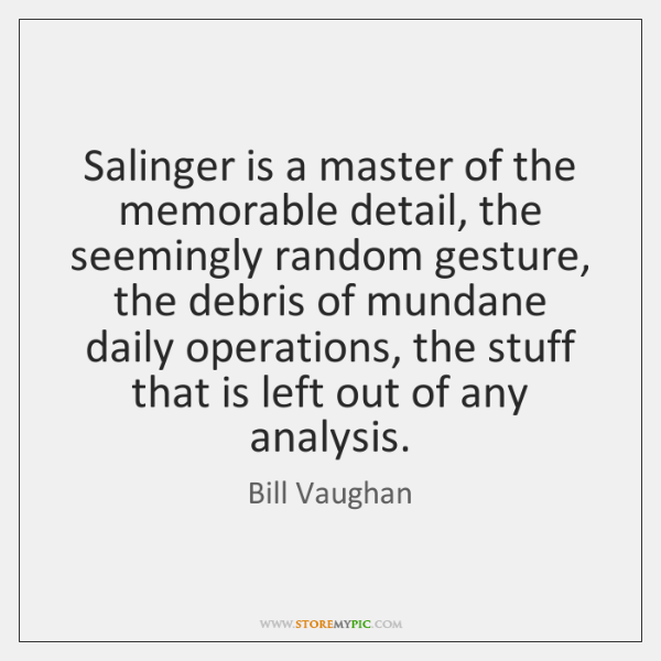 Salinger is a master of the memorable detail, the seemingly random gesture, ...
