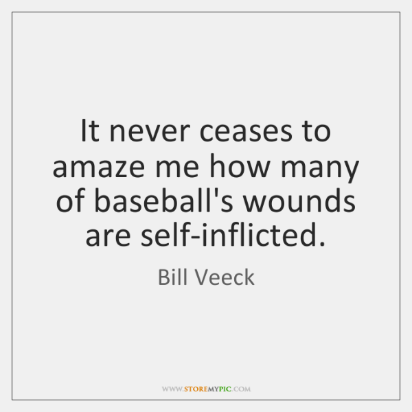 It never ceases to amaze me how many of baseball's wounds are ...