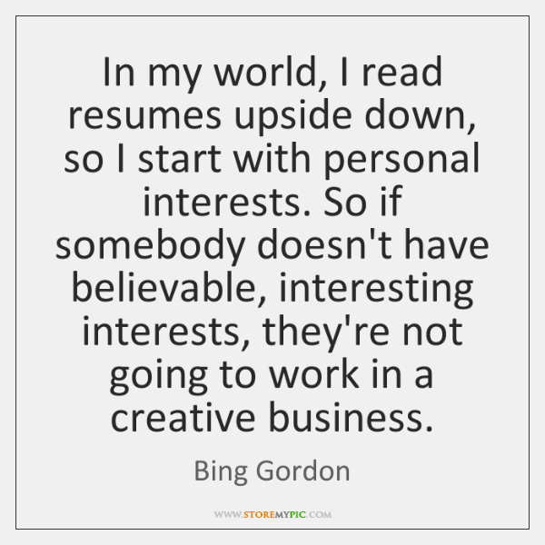In my world, I read resumes upside down, so I start with ...