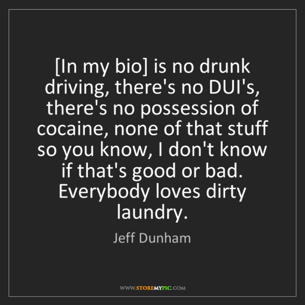 Jeff Dunham: [In my bio] is no drunk driving, there's no DUI's, there's...