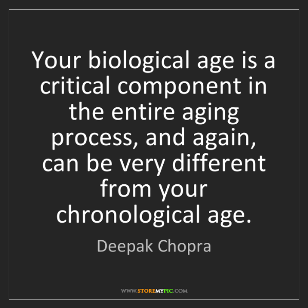 Deepak Chopra: Your biological age is a critical component in the entire...