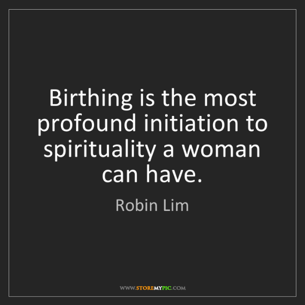 Robin Lim: Birthing is the most profound initiation to spirituality...