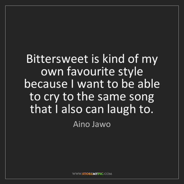 Aino Jawo: Bittersweet is kind of my own favourite style because...