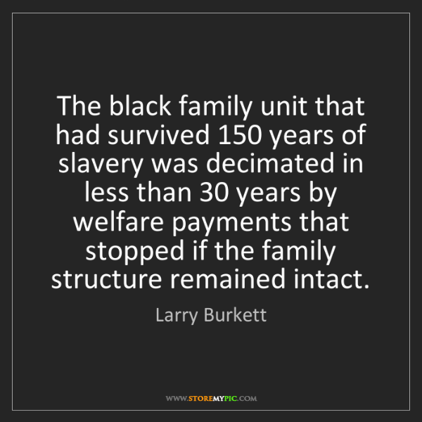 Larry Burkett: The black family unit that had survived 150 years of...