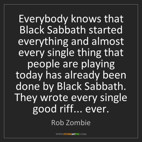 Rob Zombie: Everybody knows that Black Sabbath started everything...
