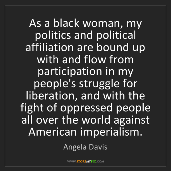 Angela Davis: As a black woman, my politics and political affiliation...