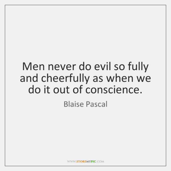 Men never do evil so fully and cheerfully as when we do ...