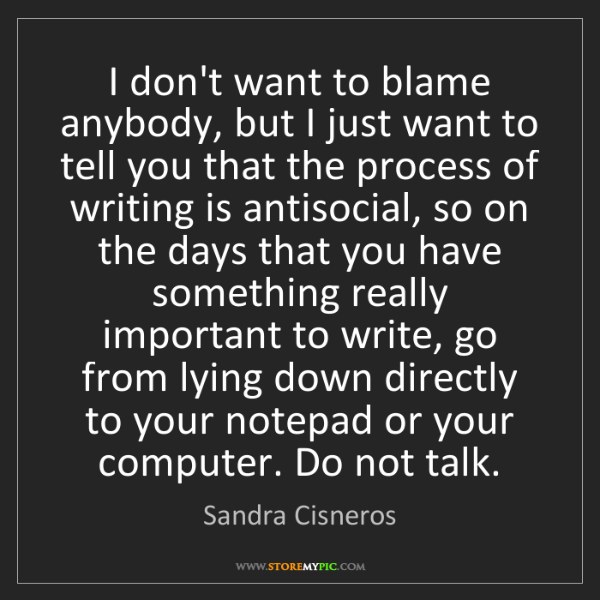 Sandra Cisneros: I don't want to blame anybody, but I just want to tell...