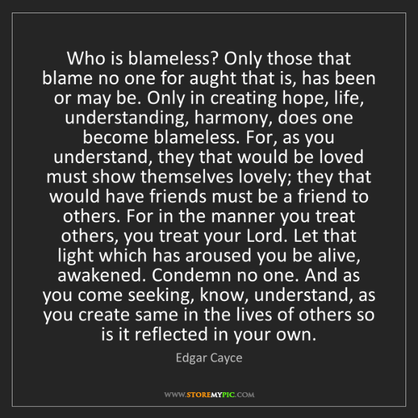 Edgar Cayce: Who is blameless? Only those that blame no one for aught...