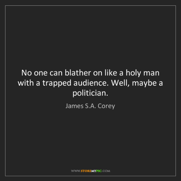 James S.A. Corey: No one can blather on like a holy man with a trapped...