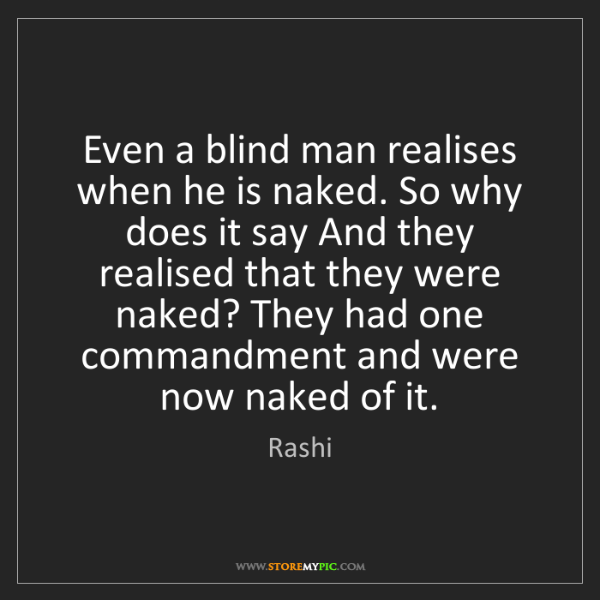 Rashi: Even a blind man realises when he is naked. So why does...