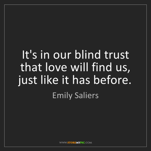 Emily Saliers: It's in our blind trust that love will find us, just...