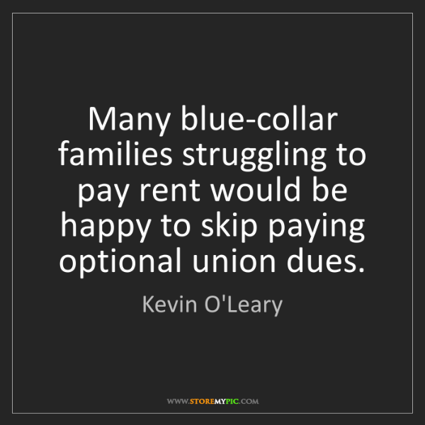 Kevin O'Leary: Many blue-collar families struggling to pay rent would...