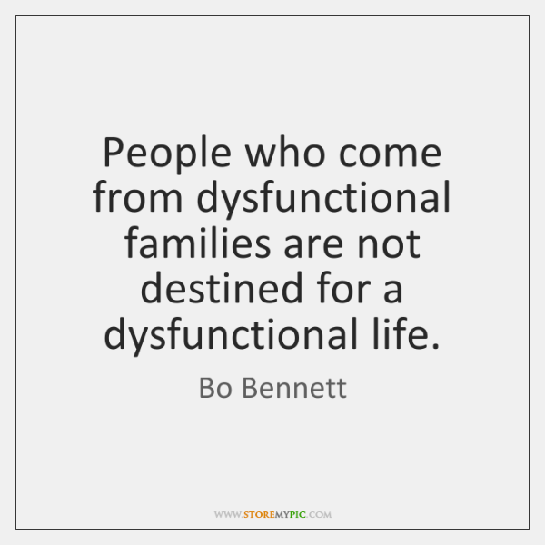 People who come from dysfunctional families are not destined for a dysfunctional ...