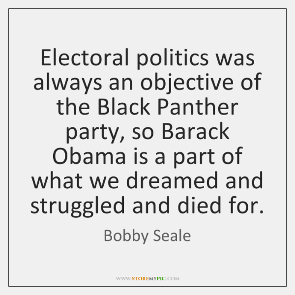 Electoral politics was always an objective of the Black Panther party, so ...