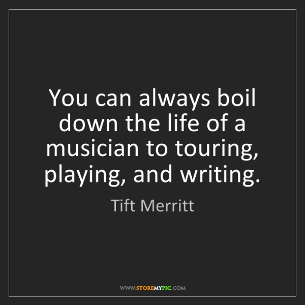 Tift Merritt: You can always boil down the life of a musician to touring,...