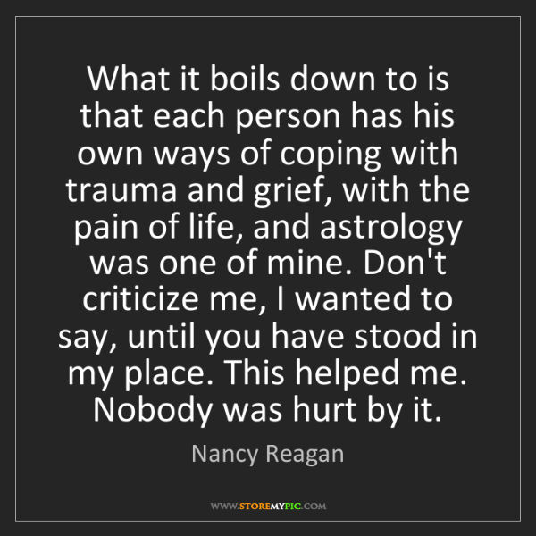 Nancy Reagan: What it boils down to is that each person has his own...