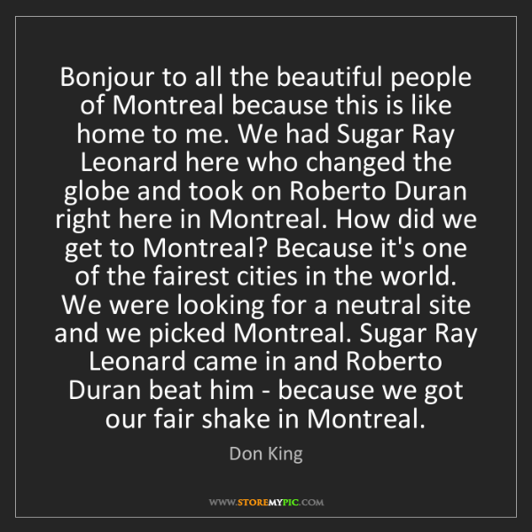 Don King: Bonjour to all the beautiful people of Montreal because...