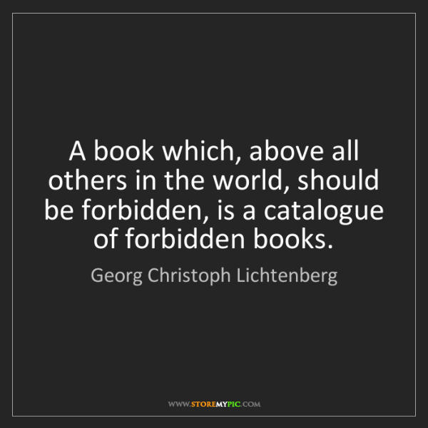 Georg Christoph Lichtenberg: A book which, above all others in the world, should be...