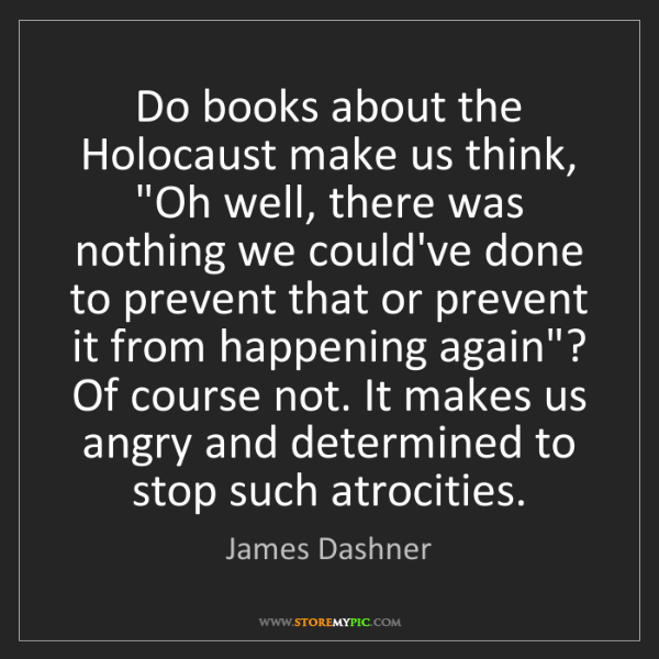 """James Dashner: Do books about the Holocaust make us think, """"Oh well,..."""