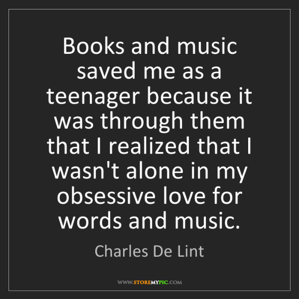 Charles De Lint: Books and music saved me as a teenager because it was...