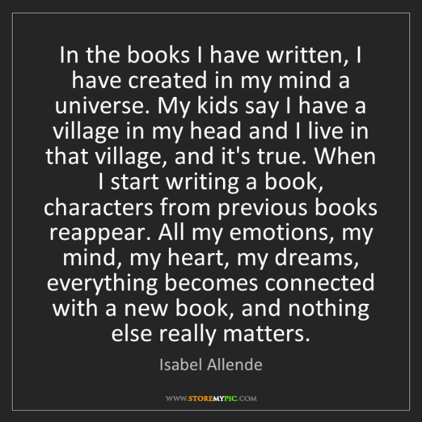 Isabel Allende: In the books I have written, I have created in my mind...