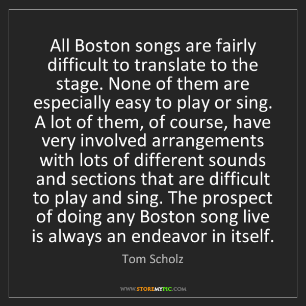 Tom Scholz: All Boston songs are fairly difficult to translate to...