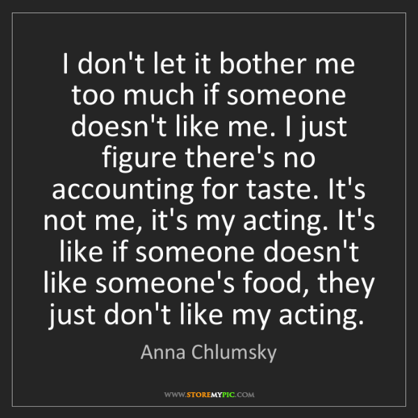 Anna Chlumsky: I don't let it bother me too much if someone doesn't...