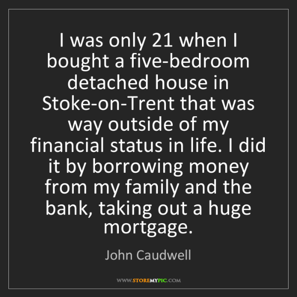 John Caudwell: I was only 21 when I bought a five-bedroom detached house...