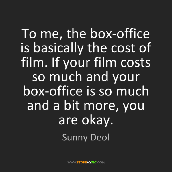 Sunny Deol: To me, the box-office is basically the cost of film....