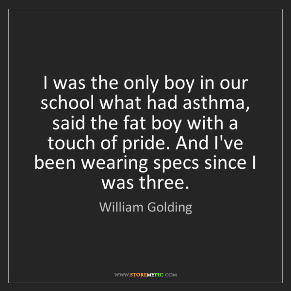 William Golding: I was the only boy in our school what had asthma, said...