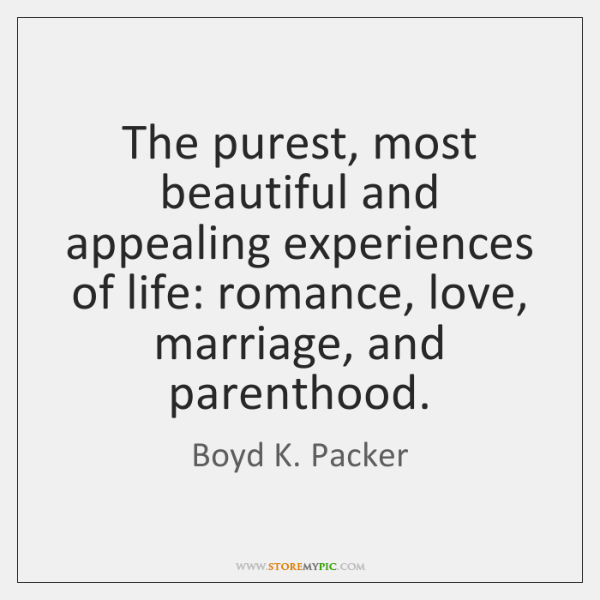 The purest, most beautiful and appealing experiences of life: romance, love, marriage, ...