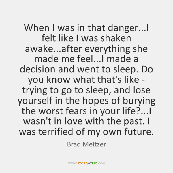 When I was in that danger...I felt like I was shaken ...