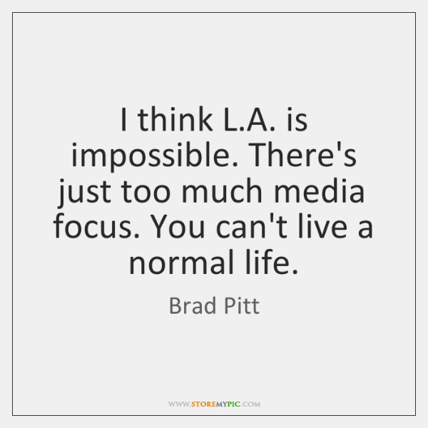 I think L.A. is impossible. There's just too much media focus. ...