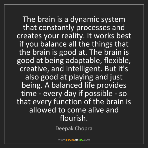 Deepak Chopra: The brain is a dynamic system that constantly processes...