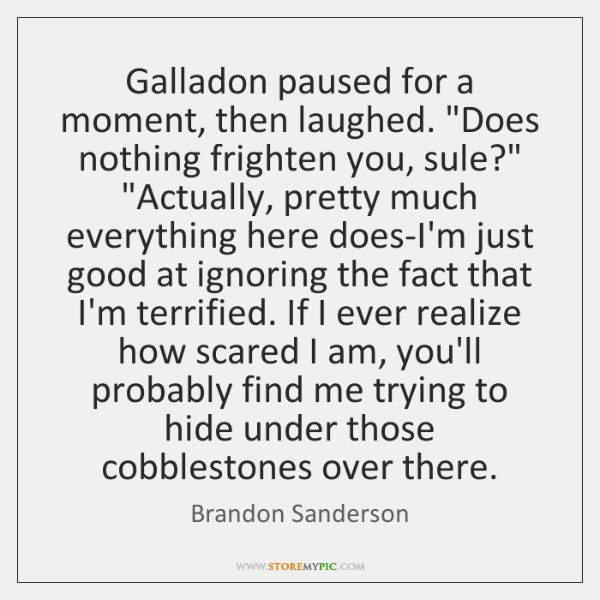 "Galladon paused for a moment, then laughed. ""Does nothing frighten you, sule?"" ""..."
