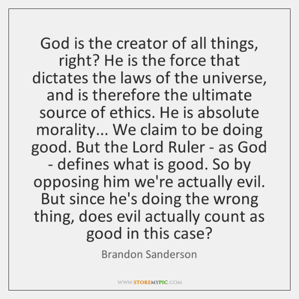 God is the creator of all things, right? He is the force ...