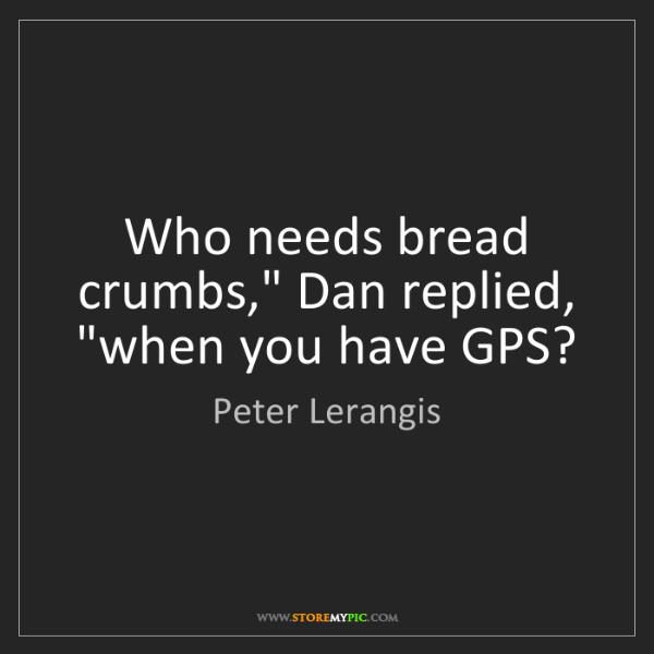 """Peter Lerangis: Who needs bread crumbs,"""" Dan replied, """"when you have..."""