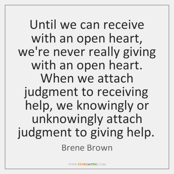 Until we can receive with an open heart, we're never really giving ...
