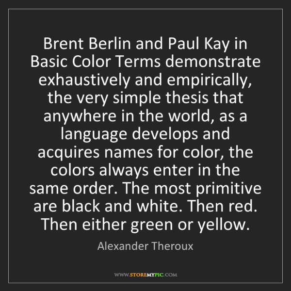 Alexander Theroux: Brent Berlin and Paul Kay in Basic Color Terms demonstrate...