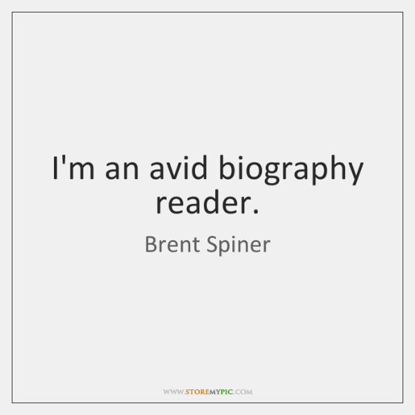 I'm an avid biography reader.
