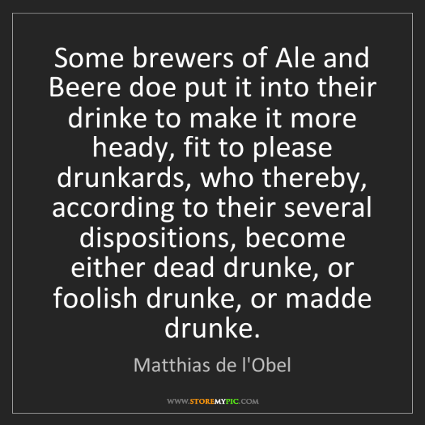 Matthias de l'Obel: Some brewers of Ale and Beere doe put it into their drinke...