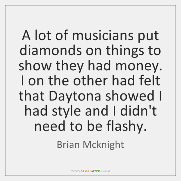 A lot of musicians put diamonds on things to show they had ...