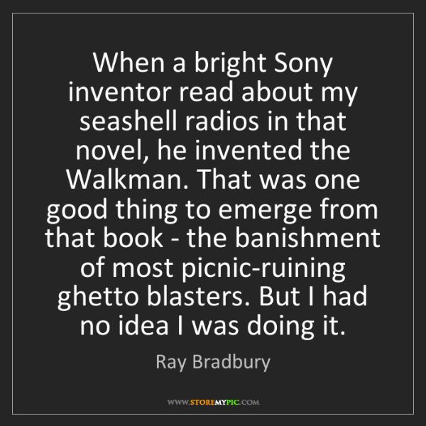 Ray Bradbury: When a bright Sony inventor read about my seashell radios...
