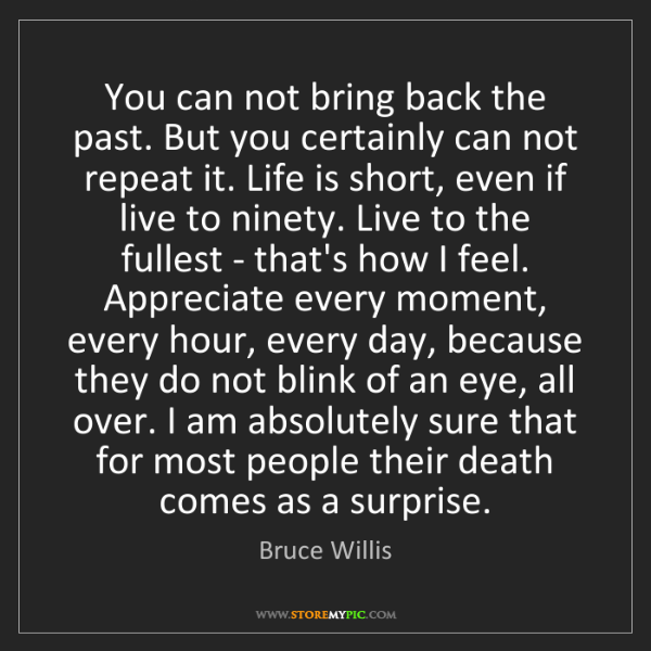 Bruce Willis: You can not bring back the past. But you certainly can...