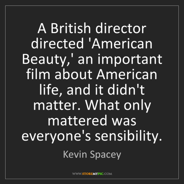 Kevin Spacey: A British director directed 'American Beauty,' an important...