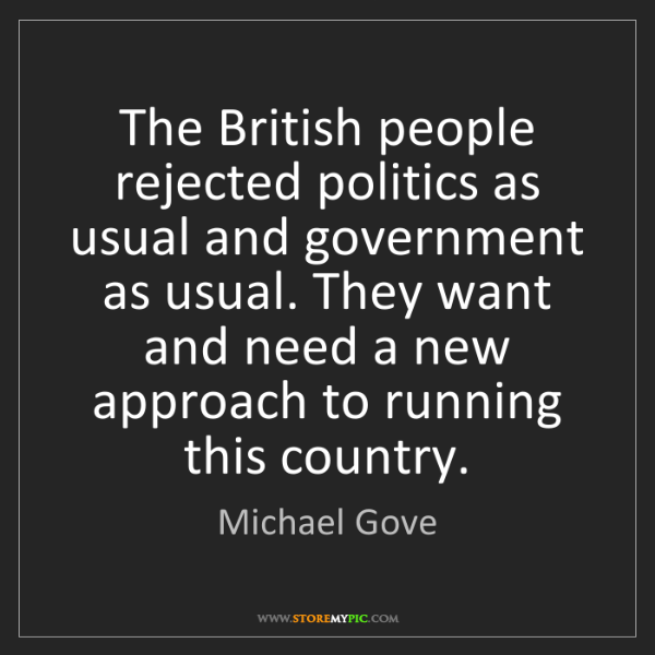Michael Gove: The British people rejected politics as usual and government...