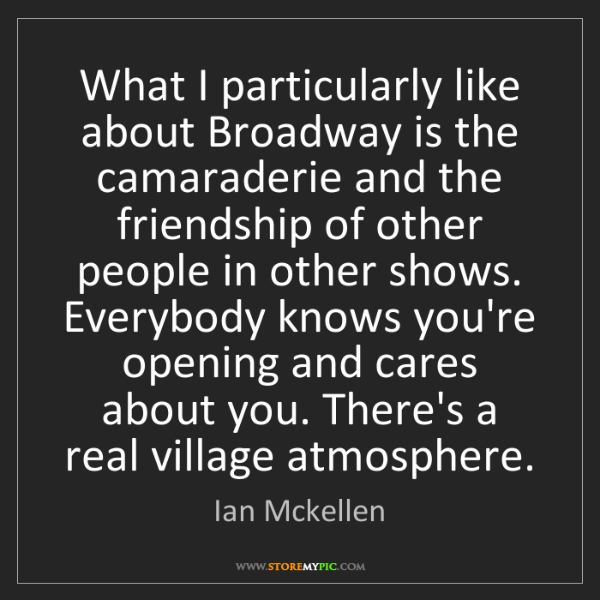 Ian Mckellen: What I particularly like about Broadway is the camaraderie...