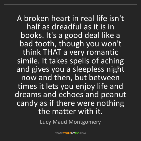 Lucy Maud Montgomery: A broken heart in real life isn't half as dreadful as...